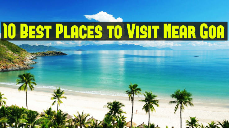 10 Best Places To Visit Near Goa 1 Dona Paula 2 Calangute Streets 3 Fort Aguada Hello